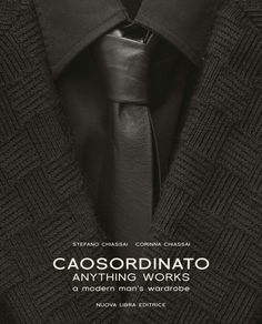 caosordinato - anything works. a modern man's wardrobe Book Catalogue, Men's Wardrobe, Inspirational Books, Fashion Room, Design Consultant, Italian Fashion, Piece Of Clothing, Modern Man, Fashion Company