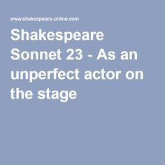 The text of Shakespeare sonnet 23 with critical notes and analysis. An allusion to acting is found. Eyes revealing the heart is a motif. Shakespeare Sonnets, Philosophy, Texts, Stage, Actors, Philosophy Books, Captions, Text Messages, Actor