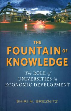 The fountain of knowledge : the role of universities in economic development / Shiri M. Breznitz.(Stanford Business Books, an imprint of Stanford University Press, [2014]) / LC 67.6 B82