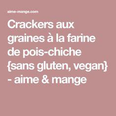 Crackers aux graines à la farine de pois-chiche {sans gluten, vegan} - aime & mange Sans Gluten Vegan, Crackers, Cookies, Gram Flour, Vegetarian Cooking, Seeds, Eat, Pretzels, Biscuit
