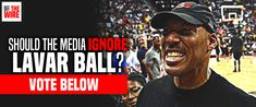 Poll Results: Should The Media Ignore Lavar Ball?