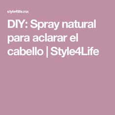 DIY: Spray natural para aclarar el cabello   Style4Life