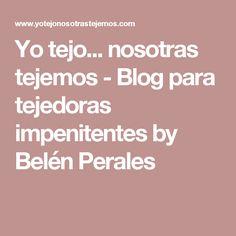 Yo tejo... nosotras tejemos - Blog para tejedoras impenitentes by Belén Perales