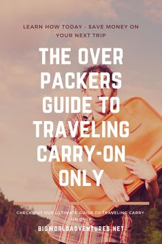 Come learn how to save money and pack light with The Over Packers Guide To Traveling Carry-On Only! We have all the tips you need at bigworldadventures.net.  Save money, Travel, Vacation, Budget, Carry-on only, No checked bags, Airlines, Planes, Holiday Pack Light, Packers, Cali, Carry On, Planes, Saving Money, Budgeting, Travel Tips, Traveling