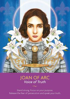 "Joan of Arc offers all of those who call on her a great strength that will promote courage and truth. From heaven (as a Keeper of Light) she works with Archangel Michael to help lightworkers on Earth overcome what's standing between them and their truth. ""Thank you St. Joan of Arc and Archangel Michael for supporting me as I step courageously into my highest truth. I am grateful for your light. And so it is."" - Kyle Gray. Artwork: Lily Moses (Keepers of the Light Oracle launched October…"