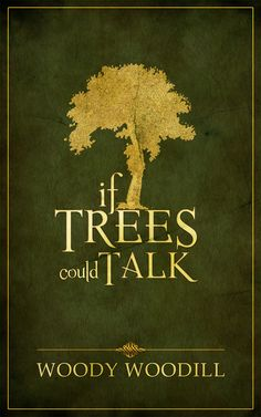 Woody Woodill IF TREES COULD TALK Design by Antoneta Wotringer