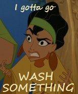 """I gotta go wash something"" - Chicha, Emperor's New Groove."