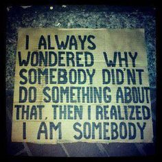 Truth- DUH- in the words of Ghandi, be the change you wish to see Everyone can make a difference to combat human trafficking. Great Quotes, Quotes To Live By, Me Quotes, Inspirational Quotes, The Lorax Quotes, Change The World Quotes, Style Quotes, Food Quotes, Super Quotes