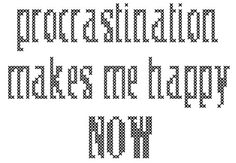 Procrastination makes me happy NOW cross stitch chart #crossstitch #sayings #procrastination cross-stitch-patterns