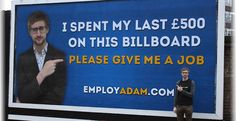 EmployAdam.com. Out of work student Adam Pacitti, spent his last £500 on a billboard, as well as spending several months developing a multi-platform viral advertising campaign with full social media integration to promote himself in order to get  a job. His campaign gained huge momentum through social media and he went on to receive 60 solid job offers in the world of media production.