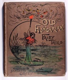 Old Hungarian Fairy Tales First Edition 1895. Translated by Baroness Orczy - later author of The Scarlet Pimpernel includes Mr Cuttlefish's Love Story