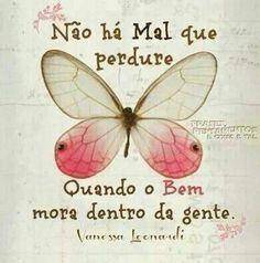 Não há mal que perdure quando o bem mora dentro da gente. #mal #bem #inspiracao