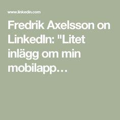 "Fredrik Axelsson on LinkedIn: ""Litet inlägg om min mobilapp…"