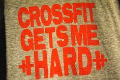 CrossFit Gets Me Hard t-shirt.  LOL