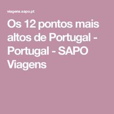Os 12 pontos mais altos de Portugal - Portugal - SAPO Viagens
