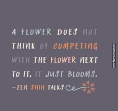 A flower does not think of…..