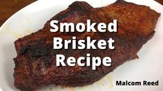 Easy Smoked Brisket Recipe | How To Smoke A Beef Brisket with Malcom Ree...