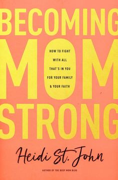 Becoming MomStrong: How to Fight with All That's in You for Your Family & Your Faith - By: Heidi St. Singing Lessons, Singing Tips, Your Family, Family Life, New Books, Books To Read, Becoming Mom, Lose 5 Pounds, Know Who You Are