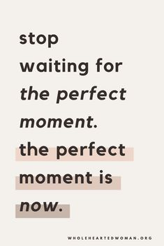 The perfect moment is now.