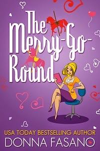 The Merry-Go-Round by Donna Fasano - Available paperback and audiobook, as well as Kindle, Nook, Kobo, and iBooks. A fun, fast read - Contemporary Romance