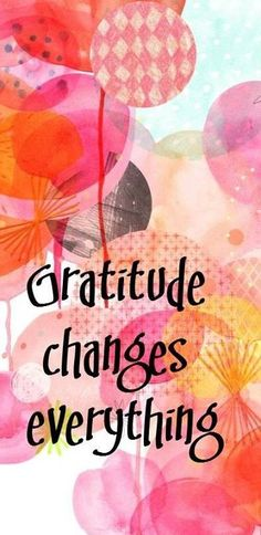 """Gratitude changes everything"" ~ anon • background print: Amy Borrell on Little Paper Planes Shop"