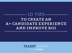 10 Tips to Create an A+ Candidate Experience and Improve ROI by CareerBuilder for Employers via slideshare