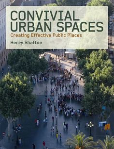 Convivial Urban Spaces: Creating Effective Public Places by Henry Shaftoe