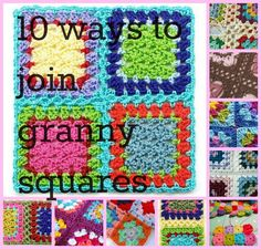 From Knot Your Nanas Crochet: Ten  Different Ways To Join Granny Squares.
