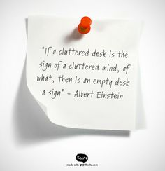 """""""If a cluttered desk is the sign of a cluttered mind, of what, then is an empty desk a sign""""  - Albert Einstein - Quote From Recite.com #RECITE #QUOTE"""