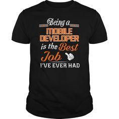 Being A Mobile Developer Is The Best Job T-Shirt #gift #ideas #Popular #Everything #Videos #Shop #Animals #pets #Architecture #Art #Cars #motorcycles #Celebrities #DIY #crafts #Design #Education #Entertainment #Food #drink #Gardening #Geek #Hair #beauty #Health #fitness #History #Holidays #events #Home decor #Humor #Illustrations #posters #Kids #parenting #Men #Outdoors #Photography #Products #Quotes #Science #nature #Sports #Tattoos #Technology #Travel #Weddings #Women