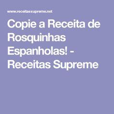 Copie a Receita  de Rosquinhas Espanholas! - Receitas Supreme