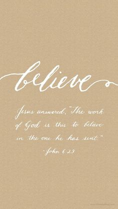 """""""Jesus answered, 'The work of God is this: to believe in the one he has sent'"""" (John 6:29). #scripture #quotes #christianart"""