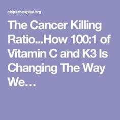 The Cancer Killing Ratio...How 100:1 of Vitamin C and K3 Is Changing The Way We…