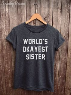 Worlds Okayest Sister shirt Womens  worlds von SneakyBaconTees
