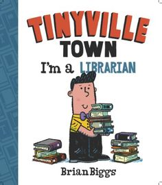 (Abrams) The Tinyville Town preschool series stacks up in a whole new way with the addition of the fourth volume, I'm a Librarian.