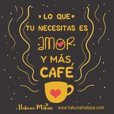 Lo que tu necesitas es amor...¡y más café☕️❤️! www.hakunamataza.com #Humor #Frases #Sonrie #Regalos #Café #HakunaMataza