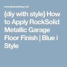 How to Apply RockSolid Metallic Garage Floor Finish - Blue i Style Garage Floor Epoxy, Epoxy Floor, Garage Floor Finishes, Garage Plans, Garage Organization, Photo Tutorial, Concrete Floors, It Is Finished, How To Apply