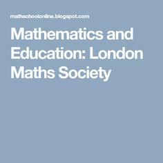Mathematics and Education: London Maths Society