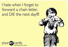 hahaha this is why I have a million unopened chain letters in my inbox..