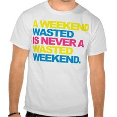 A Weekend Wasted T-shirts