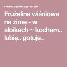 Frużelina wiśniowa na zimę - w słoikach ~ kocham.. lubię.. gotuję..