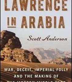 Lawrence In Arabia: War Deceit Imperial Folly And The Making Of The Modern Middle East (Ala Notable Books For Adults) PDF