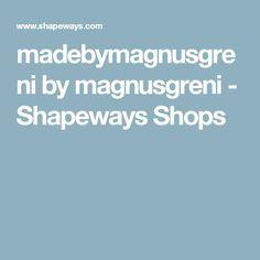 madebymagnusgreni - Shapeways Shop #madebymagnusgreni