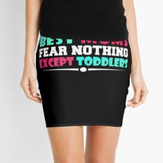 'best moms fear nothing except toddlers' Mini Skirt by mikenotis Best Mom, Knitted Fabric, Cheer Skirts, Toddlers, Mini Skirts, Pencil, Knitting, Printed, Awesome