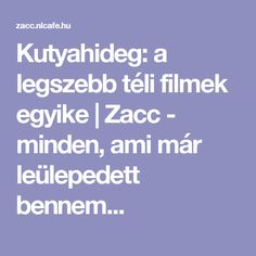 Kutyahideg: a legszebb téli filmek egyike | Zacc - minden, ami már leülepedett bennem...