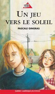 Un jeu vers le soleil / Pascale Gingras. Éditions Québec Amérique.