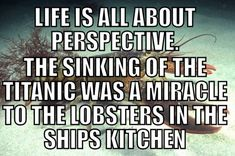 Life Is A Matter Of Perspective