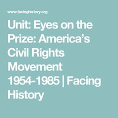 Unit: Eyes on the Prize: America's Civil Rights Movement 1954-1985 | Facing History