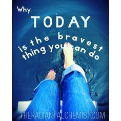 NEW Big Sister Blog at The Radiant Alchemist - Why TODAY is the Bravest Think You Can Do.  http://wp.me/p6NXx6-b6  #theradiantalchemist #lovemorefearless