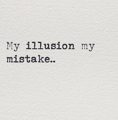 Wisdom of Life: 10 Illusions of humans Promise Quotes, Now Quotes, Breakup Quotes, Hurt Quotes, Quotes To Live By, Life Quotes, Pain Quotes, Sorrow Quotes, Stay Quotes